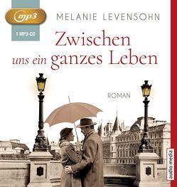 Zwischen uns ein ganzes Leben von Levensohn,  Melanie, Michel,  Hemma, Morgenstern,  Miriam