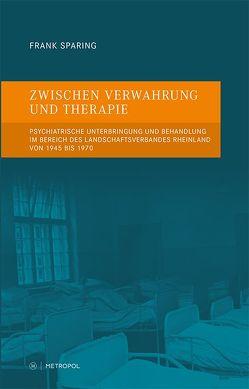 Zwischen Verwahrung und Therapie von Noack,  Thorsten, Schaffer,  Wolfgang, Sparing,  Frank Michael