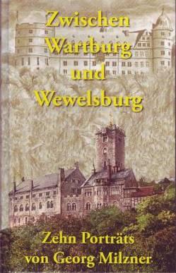 Zwischen Wartburg und Wewelsburg von Milzner,  Georg