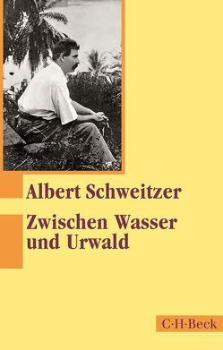 Zwischen Wasser und Urwald von Schweitzer,  Albert
