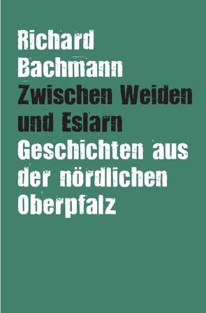 Zwischen Weiden und Eslarn von Bachmann,  Richard