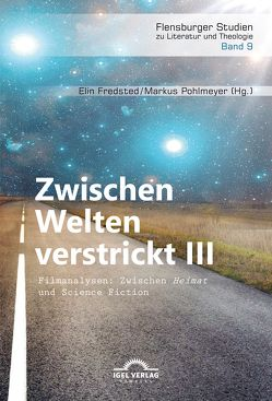 """Zwischen Welten verstrickt III. Filmanalysen: Zwischen """"Heimat"""" und Science Fiction von Fredsted,  Elin, Pohlmeyer,  Markus"""