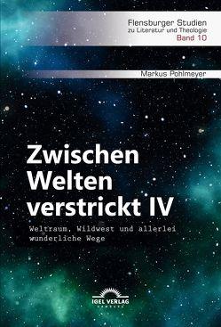 Zwischen Welten verstrickt IV. Weltraum, Wildwest und allerlei wunderliche Wege von Pohlmeyer,  Markus