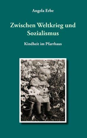 Zwischen Weltkrieg und Sozialismus von Erbe,  Angela