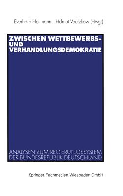 Zwischen Wettbewerbs- und Verhandlungsdemokratie von Holtmann,  Everhard, Voelzkow,  Helmut