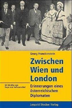 Zwischen Wien und London von Franckenstein,  Georg von