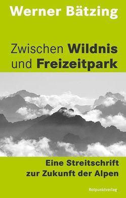 Zwischen Wildnis und Freizeitpark von Bätzing,  Werner