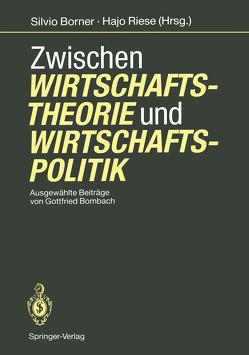 Zwischen Wirtschaftstheorie und Wirtschaftspolitik von Bombach,  Gottfried, Borner,  Silvio, Riese,  Hajo
