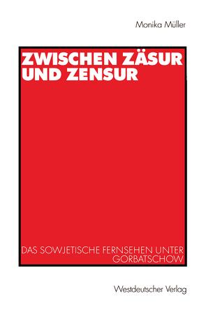 Zwischen Zäsur und Zensur von Müller,  Monika