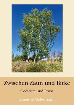 Zwischen Zaun und Birke von Gellermann,  Rainer G.