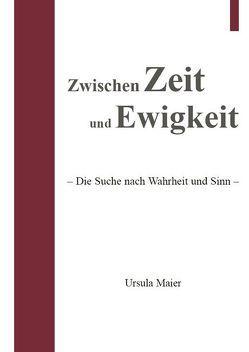 Zwischen Zeit und Ewigkeit von Maier,  Ursula