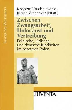 Zwischen Zwangsarbeit, Holocaust und Vertreibung von Ruchniewicz,  Krzysztof, Zinnecker,  Jürgen