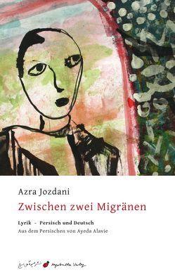 Zwischen zwei Migränen von Alavie,  Ayeda, Jozdani,  Azra