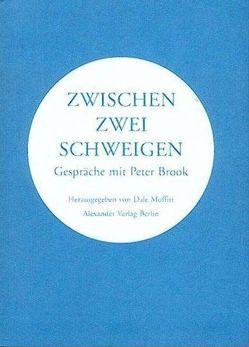 Zwischen zwei Schweigen von Brook,  Peter, Schreyer,  Petra