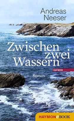 Zwischen zwei Wassern von Neeser,  Andreas