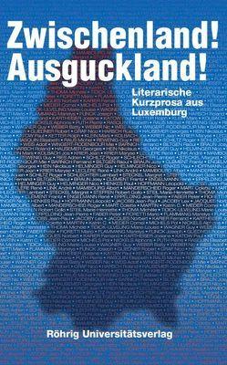 Zwischenland! Ausguckland! Literarische Kurzprosa aus Luxemburg von Goetzinger,  Germaine, Mannes,  Gast