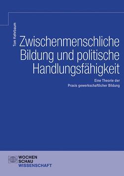 Zwischenmenschliche Bildung und politische Handlungsfähigkeit von Kehrbaum,  Tom