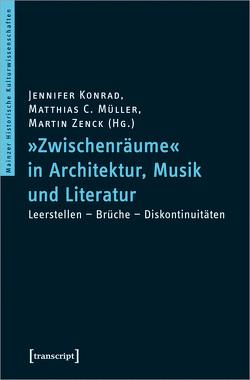 »Zwischenräume« in Architektur, Musik und Literatur von Konrad,  Jennifer, Müller,  Matthias C., Zenck,  Martin