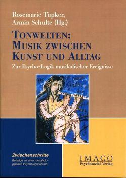 Zwischenschritte / Tonwelten: Musik zwischen Kunst und Alltag. Zur Psycho-Logik musikalischer Ereignisse von Schulte,  Armin, Tüpker,  Rosemarie