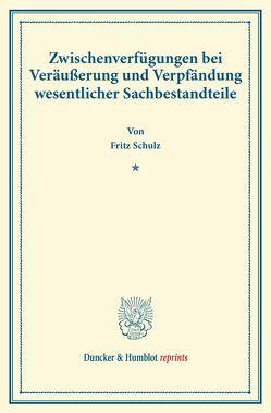Zwischenverfügungen bei Veräußerung und Verpfändung wesentlicher Sachbestandteile. von Schulz,  Fritz