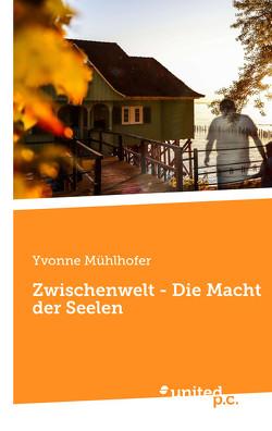 Zwischenwelt – Die Macht der Seelen von Mühlhofer,  Yvonne