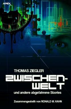 Zwischenwelt und andere abgefahrene Stories von Ziegler,  Thomas