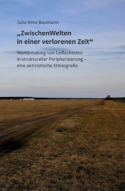 """""""ZwischenWelten in einer verlorenen Zeit"""" von Baumann,  Julia Nina"""