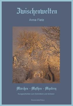 Zwischenwelten – Märchen Mythen Mystery von Fietz,  Anna