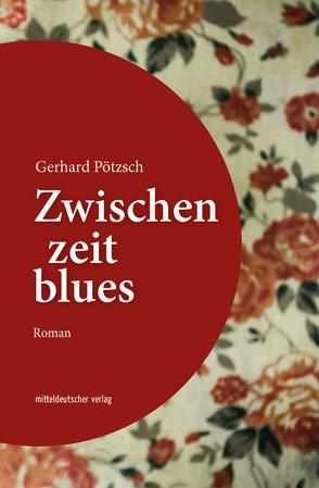 Zwischenzeitblues von Pötzsch,  Gerhard
