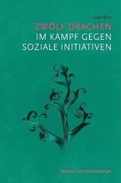 Zwölf Drachen im Kampf gegen soziale Initiativen von Bos,  Lex, Heyningen,  Loek van