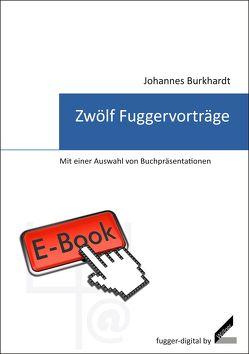 Zwölf Fuggervorträge von Burkhardt,  Johannes
