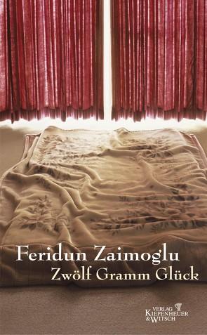 Zwölf Gramm Glück von Zaimoglu,  Feridun