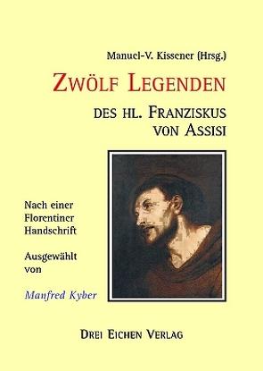 Zwölf Legenden des heiligen Franziskus von Assisi von Kern-Paparella,  G, Kissener,  Manuel V, Kyber,  Manfred