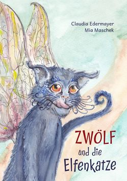 Zwölf und die Elfenkatze von Edermayer,  Claudia, Maschek,  Mia