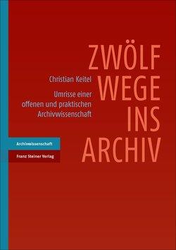 Zwölf Wege ins Archiv von Keitel,  Christian