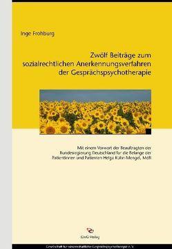 Zwölf Beiträge zum sozialrechtlichen Anerkennungsverfahren der Gesprächspsychotherapie von Frohburg,  Inge, Kühn-Mengel,  Helga