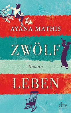 Zwölf Leben von Höbel,  Susanne, Mathis,  Ayana