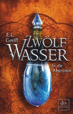 Zwölf Wasser Buch 2: In die Abgründe von Greiff,  E. L.