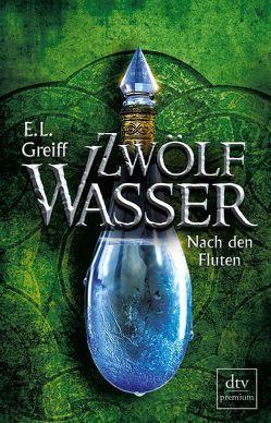 Zwölf Wasser Buch 3: Nach den Fluten von Greiff,  E. L.
