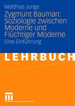 Zygmunt Bauman: Soziologie zwischen Moderne und Flüchtiger Moderne von Junge,  Matthias