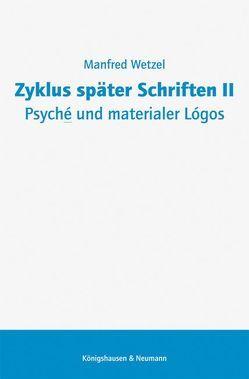 Zyklus später Schriften II. Psyché und materialer Lógos von Wetzel,  Manfred