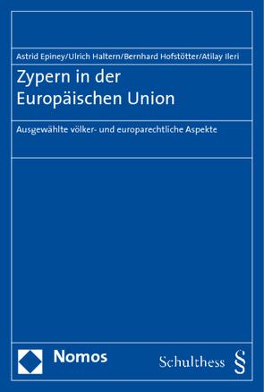 Zypern in der Europäischen Union von Epiney,  Astrid, Haltern,  Ulrich, Hofstötter,  Bernhard, Ileri,  Atilay