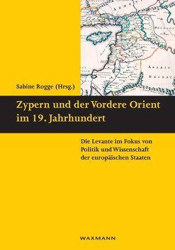 Zypern und der Vordere Orient im 19. Jahrhundert von Rogge,  Sabine