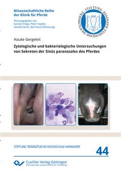 Zytologische und bakteriologische Untersuchungen von Sekreten der Sinūs paranasales des Pferdes von Gergeleit,  Hauke